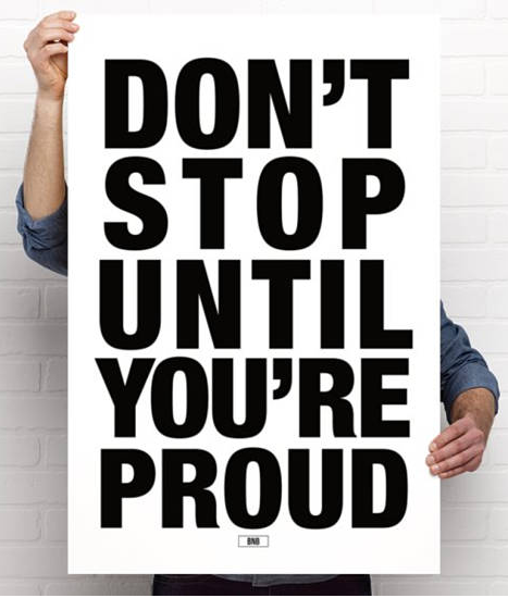 Don't stop working until you are proud