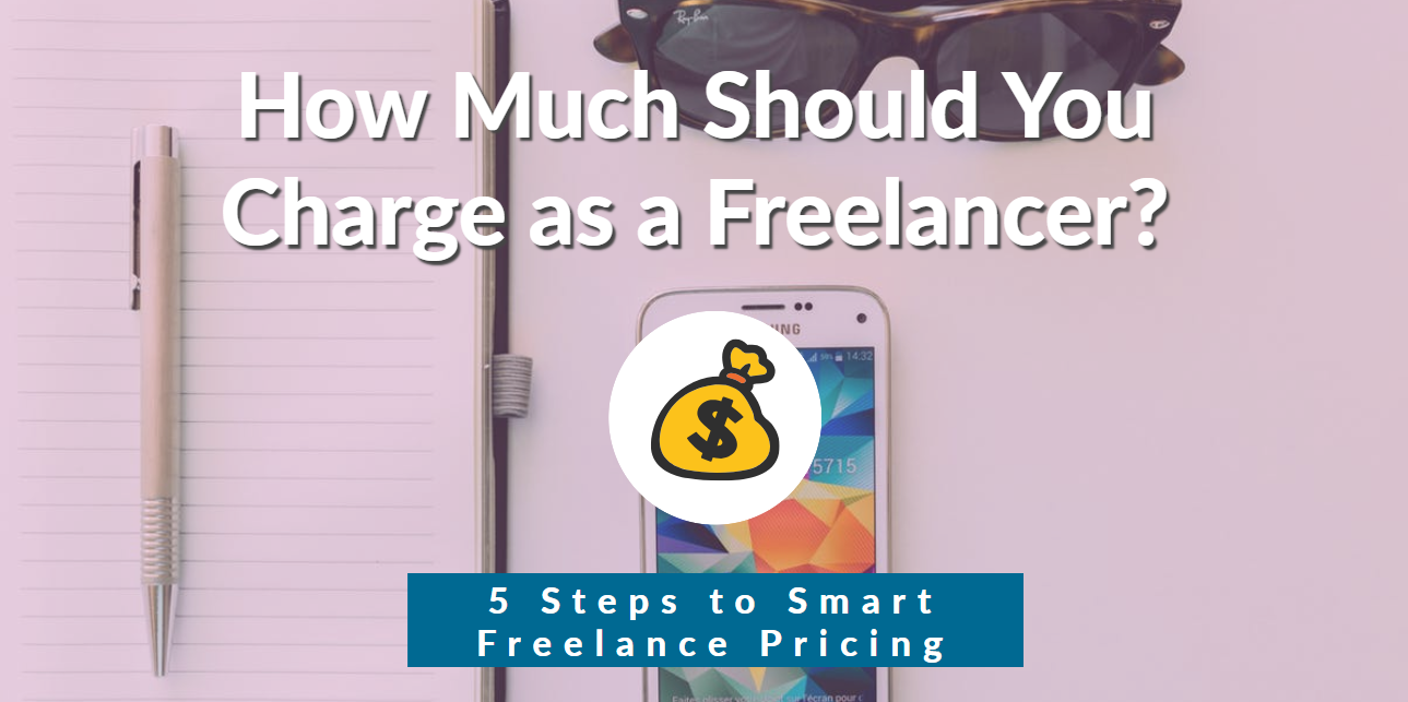 How Much Should You Charge as a Freelancer? 5 Steps to Smart Freelance Pricing