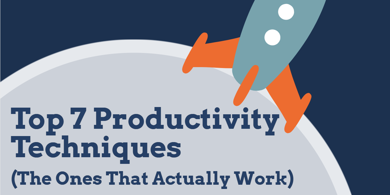 Top 7 Productivity Techniques – The Ones That Actually Work