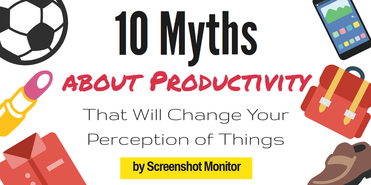 About Productivity 10 productivity myths that you shouldn't believe